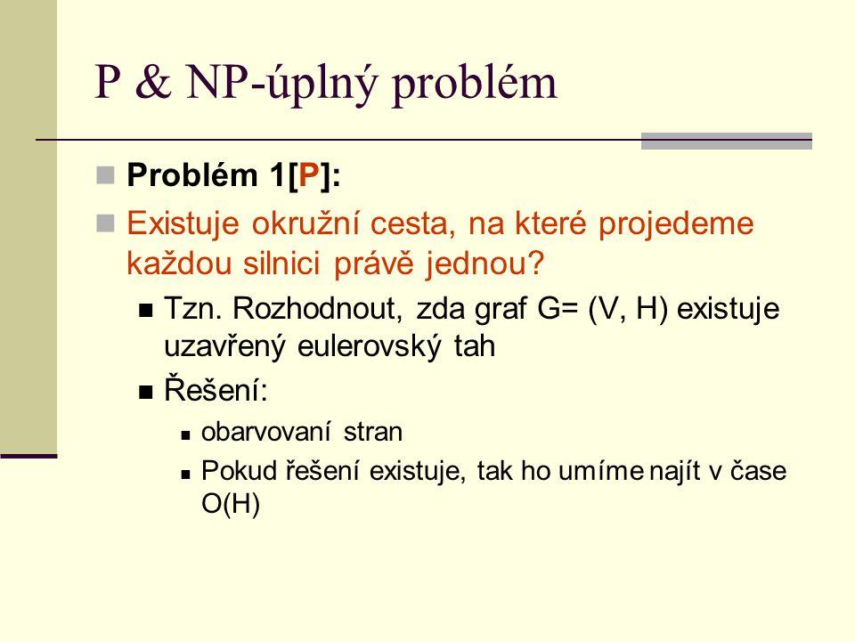 P & NP-úplný problém Problém 1[P]: